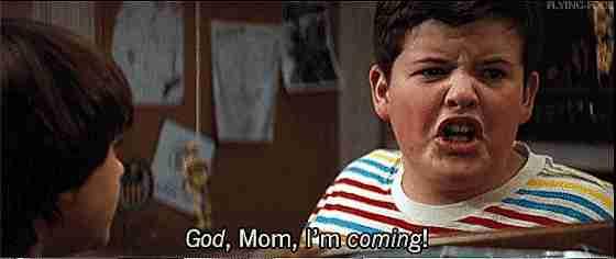 """""""¡Dios, mamá, ya voy!"""""""