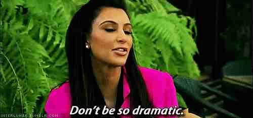 """No seas tan dramático"""
