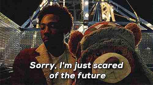 Lo siento, estoy muy asustado del futuro